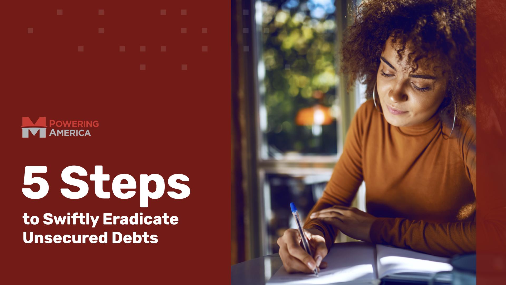 5 Steps to Swiftly Eradicate Unsecured Debts